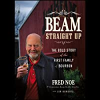 Beam, Straight Up: The Bold Story of the First Family of Bourbon (       UNABRIDGED) by Fred Noe, Jim Kokoris Narrated by Nick Sullivan