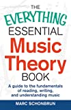 Marc Schonbrun The Everything Essential Music Theory Book: A guide to the fundamentals of reading, writing, and understanding music (Everything(r))