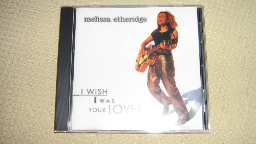 Melissa Etheridge - I Wish I Was Your Lover - Zortam Music