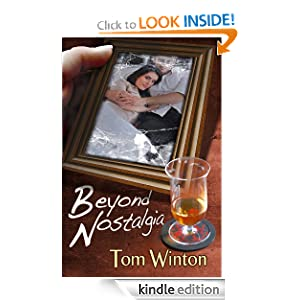 Free Kindle Book: Beyond Nostalgia, by Tom Winton. Publication Date: November 8, 2011
