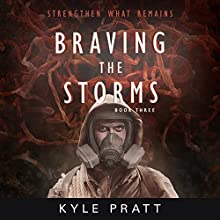 Braving the Storms: Strengthen What Remains Book 3 Audiobook by Kyle Pratt Narrated by Kevin Pierce