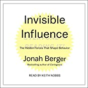 Invisible Influence: The Hidden Forces That Shape Behavior   [Jonah Berger]