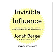 Invisible Influence: The Hidden Forces That Shape Behavior Audiobook by Jonah Berger Narrated by Keith Nobbs