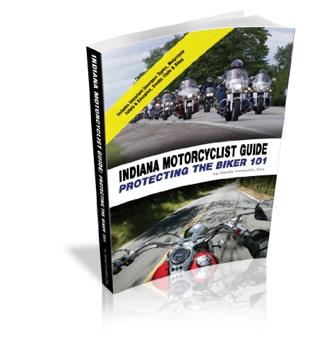 Indiana Motorcyclist Guide: Protecting the Biker 101