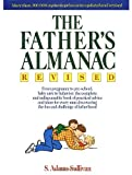 The Father's Almanac: From Pregnancy to Pre-school, Baby Care to Behavior, the Complete and Indispensable Book of Practical Advice and Ideas for Every Man Discovering the Fun and Challenge of Fatherhood