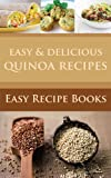 Easy & Delicious Quinoa Recipes:The Complete Cookbook For A Grain And Gluten Free Diet (The Easy & Delicious Recipes 3)