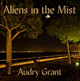 Aliens in the Mist: Evidence that Aliens and UFOs Exist