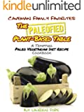 The Paleofied Plant-Based Table: A Tempting Paleo Vegetarian Diet Recipe Cookbook (Family Paleo Diet Recipes, Caveman Family Favorite 8)