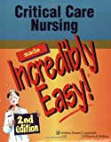 img - for Critical Care Nursing Made Incredibly Easy! 2nd Edition (Incredibly Easy! Series) book / textbook / text book
