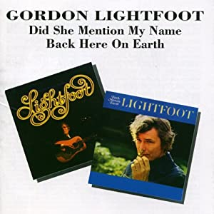 Gordon Lightfoot - Did She Mention My Name? / Back Here On Earth