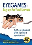 Eyegames: Easy and Fun Visual Exercises: An OT and Optometrist Offer Activities to Enhance Vision!