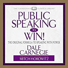 Public Speaking to Win: The Original Formula to Speaking with Power (       ABRIDGED) by Dale Carnegie Narrated by Mitch Horowitz