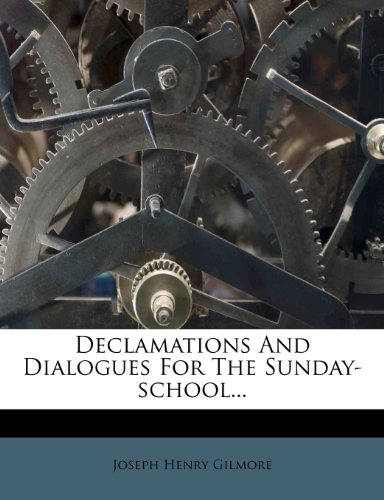 Declamations And Dialogues For The Sunday-school...
