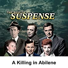 Suspense: A Killing in Abilene  by Parley Baer Narrated by Parley Baer