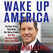 Wake Up America: The Nine Virtues That Made Our Nation Great - and Why We Need Them More Than Ever Audiobook by Eric Bolling Narrated by Eric Bolling