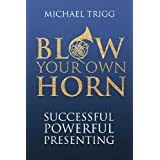 Blow Your Own Horn: Successful Powerful Presentingby Michael Trigg