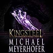 Kingsteel: The Dragonkin Trilogy, Book 3 | Michael Meyerhofer