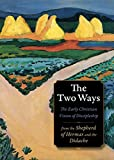 The Two Ways: Forgotten Teachings of the Earliest Christians (Plough Spiritual Classics: Backpack Classics for Modern Pilg)