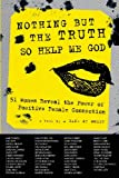 Nothing But The Truth So Help Me God: 51 Women Reveal the Power of Positive Female Connection (0988375419) by A Band of Wives