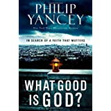 What Good Is God?: In Search of a Faith That Mattersby Philip Yancey