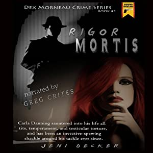 Rigor Mortis: The Dex Morneau Series, Book 1 | [Jeni Decker]