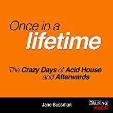 Once in a Lifetime: The Crazy Days of Acid House and Afterwards (       ABRIDGED) by Jane Bussmann Narrated by Jane Bussmann