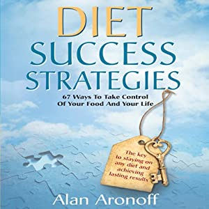 Diet Success Strategies: 67 Ways to Take Control of Your Food and Your Life | [Alan Aronoff]