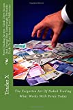 img - for Forex Trading Secrets : Little Dirty Secrets And Strange But Surprisingly Profitable Tricks To Easy Instant Forex Millionaire: The Forgotten Art Of Naked Trading What Works With Forex Today book / textbook / text book