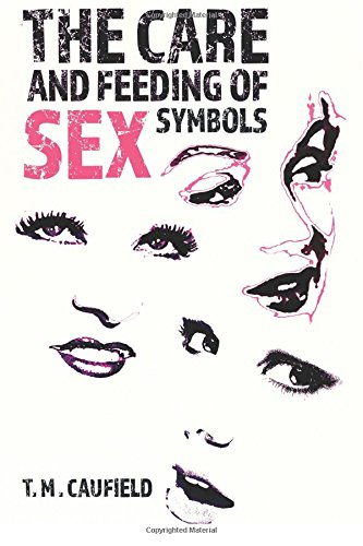 The Care and Feeding of Sex Symbols