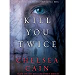 Kill You Twice: Archie Sheridan & Gretchen Lowell, Book 5 (       UNABRIDGED) by Chelsea Cain Narrated by Christina Delaine