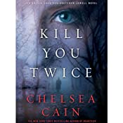 Kill You Twice: Archie Sheridan & Gretchen Lowell, Book 5 | Chelsea Cain