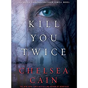 Kill You Twice: Archie Sheridan & Gretchen Lowell, Book 5 | [Chelsea Cain]