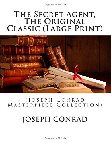 The Secret Agent, The Original Classic (Large Print): (Joseph Conrad Masterpiece Collection)