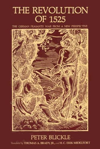 The Revolution of 1525: The German Peasants' War from a New Perspective, Professor Peter Blickle, Professor Thomas A. Brady Jr., Professor H.C. Erik Midelfort