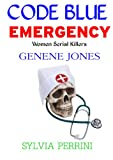 CODE BLUE EMERGENCY; GENENE JONES (WOMEN SERIAL KILLERS)