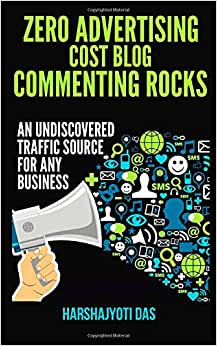 Zero Advertising Cost Blog Commenting Rocks: An Undiscovered Traffic Source For Any Busines (Online Marketing)