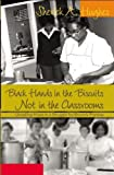 Black Hands in the Biscuits<BR> Not in the Classrooms: Unveiling Hope in a Struggle for <I>Brown</I>'s Promise (Counterpoints: Studies in the Postmodern Theory of Education)