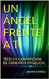 UN ÁNGEL FRENTE A TI: TÉCNICA GARANTIZADA DE CONEXIÓN ANGELICAL (Spanish Edition)
