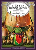 Guardians Book Two: E. Aster Bunnymund: And the Warrior Eggs at the Earth's Core!