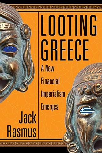 Looting Greece: A New Financial Imperialism Emerges PDF