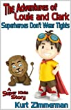 The Adventures of Louie and Clark- Superheroes Dont Wear Tights (A Super Kids Story)