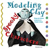 Spooky Characters: Easy-to-Follow Clay-Making Projects in Simple Steps (Modeling Clay)