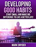img - for Developing Good Habits: Start Small And Make Big Difference to Live A Better Life book / textbook / text book