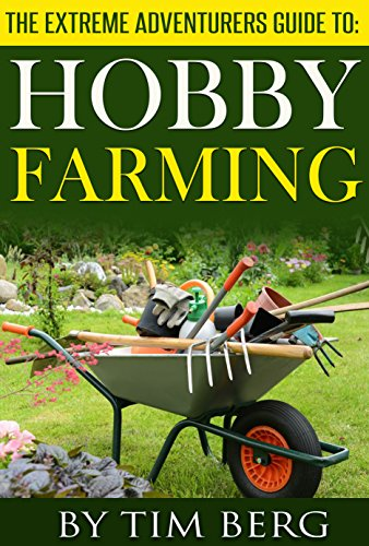 Free Kindle Book : The Extreme Adventurers Guide To: Hobby Farming