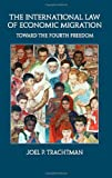 img - for The International Law of Economic Migration: Toward the Fourth Freedom book / textbook / text book
