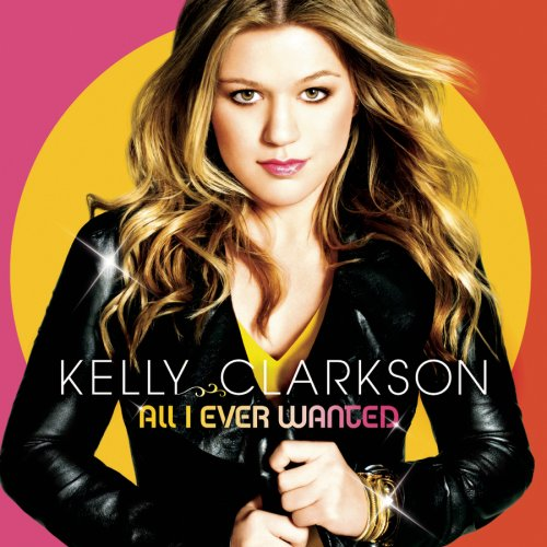 Kelly Clarkson - All I Ever Wanted (Deluxe Edition) - Zortam Music