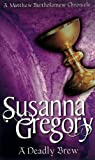 Susanna Gregory A Deadly Brew: 4: The Fourth Chronicle of Matthew Bartholomew (Chronicles of Matthew Bartholomew)