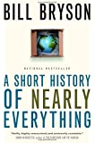 A Short History of Nearly Everything: Written by Bill Bryson, 2004 Edition, (1st Edition) Publisher: Anchor Canada [Paperback]