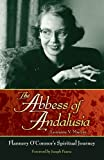 img - for The Abbess of Andalusia - Flannery O'Connor's Spiritual Journey book / textbook / text book