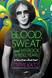 Blood, Sweat, and My Rock n Roll Years: Is Steve Katz a Rock Star?